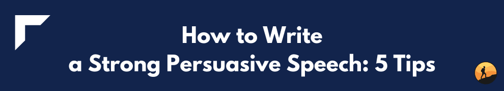 How to Write a Strong Persuasive Speech: 5 Tips