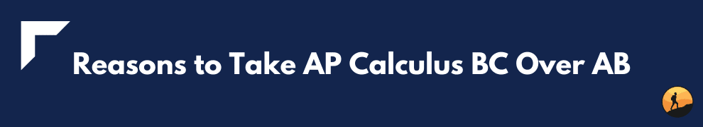 Reasons to Take AP Calculus BC Over AB