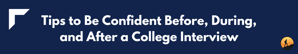 Tips to Be Confident Before, During, and After a College Interview
