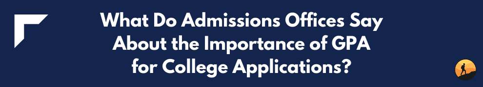What Do Admissions Offices Say About the Importance of GPA for College Applications?