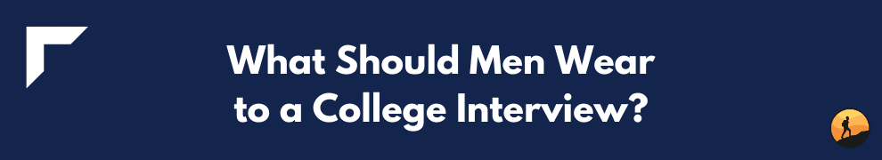 What Should Men Wear to a College Interview?