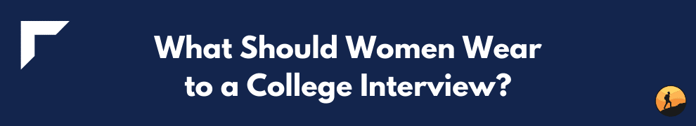 What Should Women Wear to a College Interview?