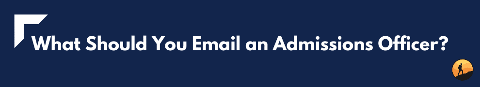 What Should You Email an Admissions Officer?