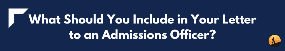 What Should You Include in Your Letter to an Admissions Officer?