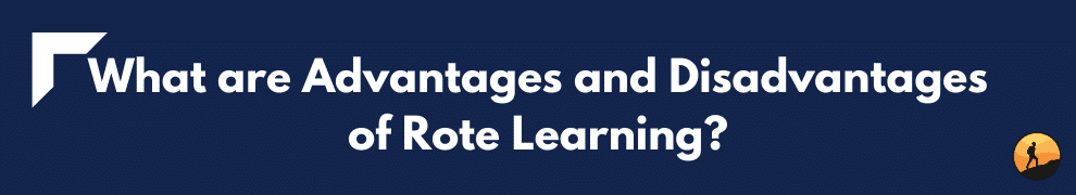 What are Advantages and Disadvantages of Rote Learning?