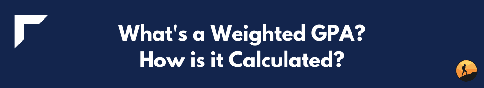 What's a Weighted GPA? How is it Calculated?