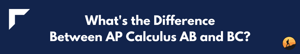What's the Difference Between AP Calculus AB and BC?