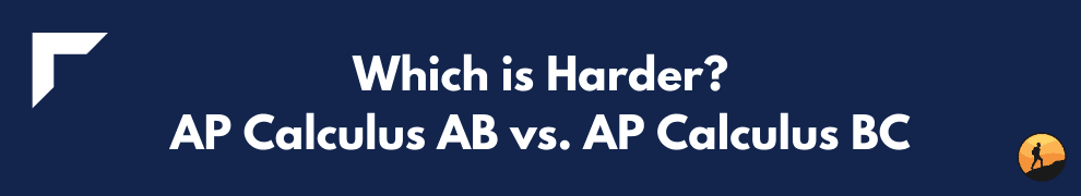 Which is Harder? AP Calculus AB vs. AP Calculus BC