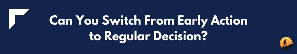 Can You Switch From Early Action to Regular Decision?
