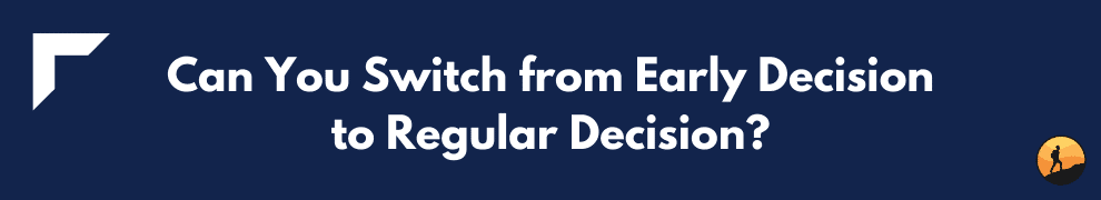 Can You Switch from Early Decision to Regular Decision?