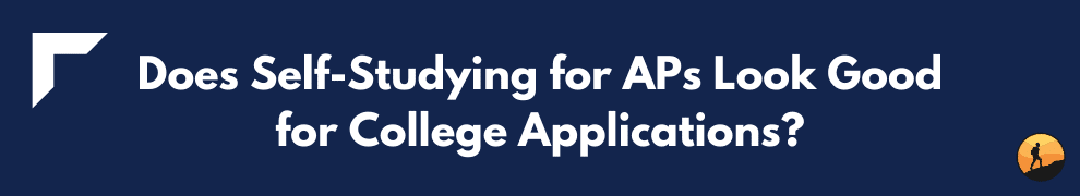 Does Self-Studying for APs Look Good for College Applications?