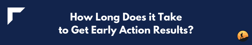 How Long Does it Take to Get Early Action Results?