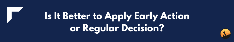 Is It Better to Apply Early Action or Regular Decision?