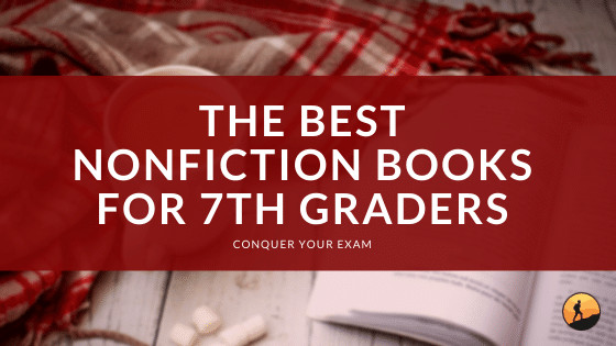 The Best Nonfiction Books for 7th Graders