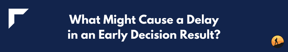 What Might Cause a Delay in an Early Decision Result?