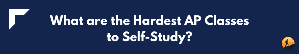 What are the Hardest AP Classes to Self-Study?