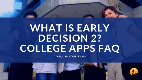 What is Early Decision 2? College Apps FAQ