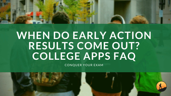 When Do Early Action Results Come Out? College Apps FAQ