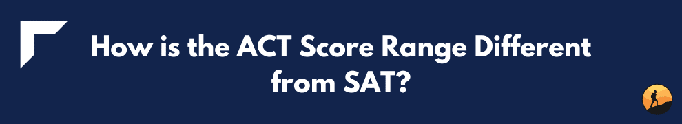 How is the ACT Score Range Different from SAT?