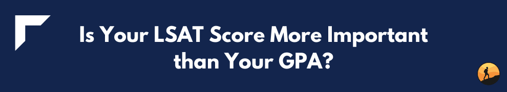 Is Your LSAT Score More Important than Your GPA?