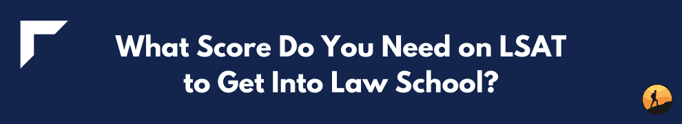 What Score Do You Need on LSAT to Get Into Law School?