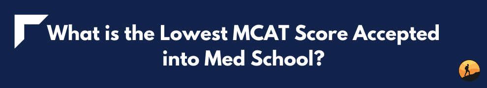 What is the Lowest MCAT Score Accepted into Med School?