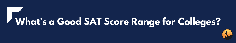 What's a Good SAT Score Range for Colleges?