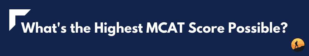 What's the Highest MCAT Score Possible?