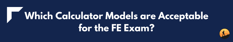 Which Calculator Models are Acceptable for the FE Exam?