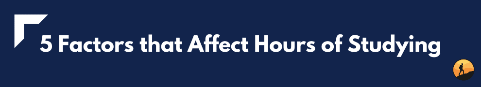 5 Factors that Affect Hours of Studying