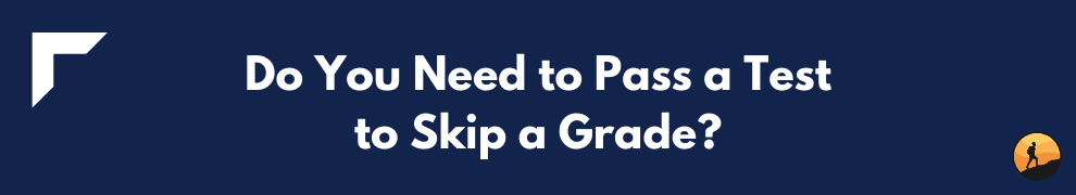Do You Need to Pass a Test to Skip a Grade?