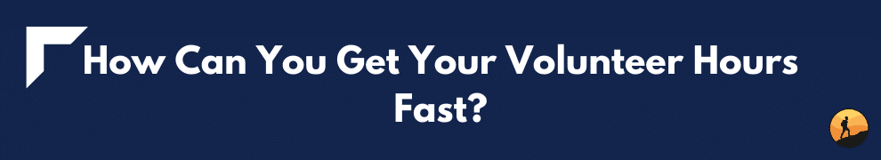 How Can You Get Your Volunteer Hours Fast?