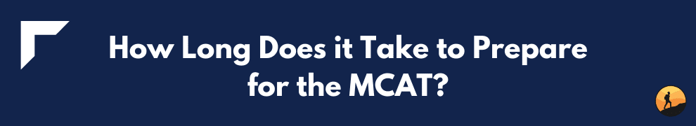 How Long Does it Take to Prepare for the MCAT?