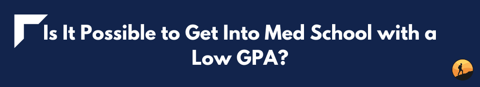 Is It Possible to Get Into Med School with a Low GPA?