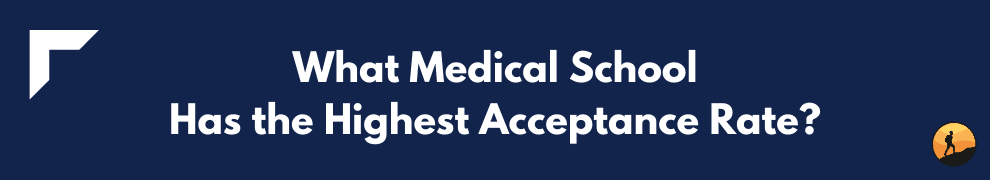 What Medical School Has the Highest Acceptance Rate?