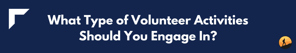 What Type of Volunteer Activities Should You Engage In?