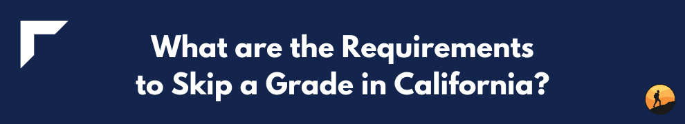 What are the Requirements to Skip a Grade in California?
