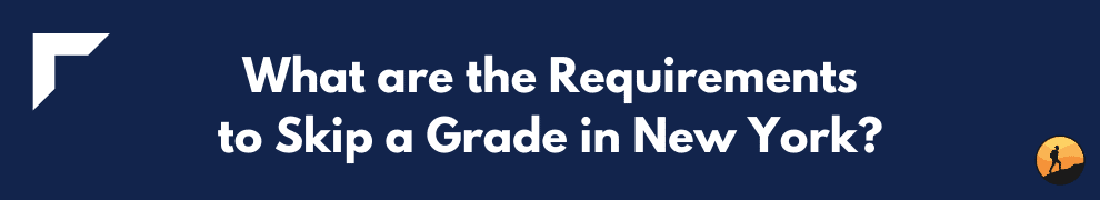 What are the Requirements to Skip a Grade in New York?