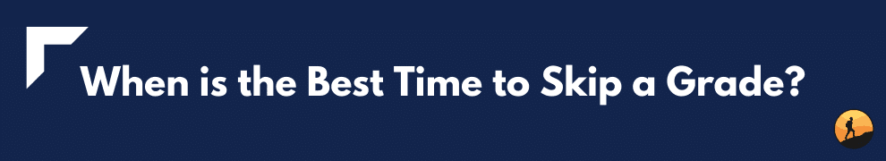 When is the Best Time to Skip a Grade?