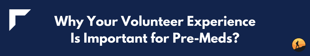 Why Your Volunteer Experience Is Important for Pre-Meds?