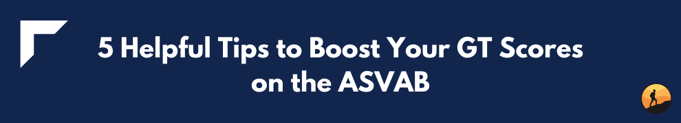 5 Helpful Tips to Boost Your GT Scores on the ASVAB