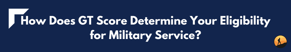How Does GT Score Determine Your Eligibility for Military Service?