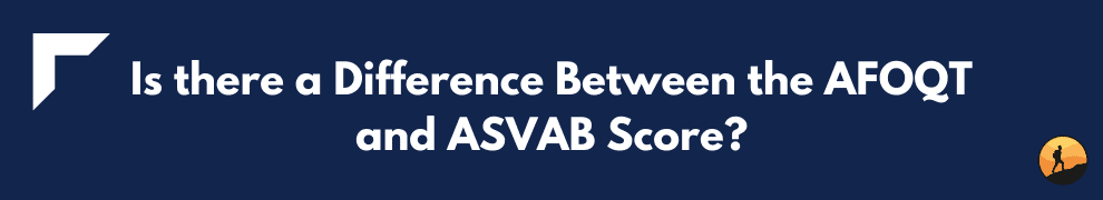 Is there a Difference Between the AFOQT and ASVAB Score?