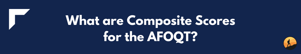 What are Composite Scores for the AFOQT?
