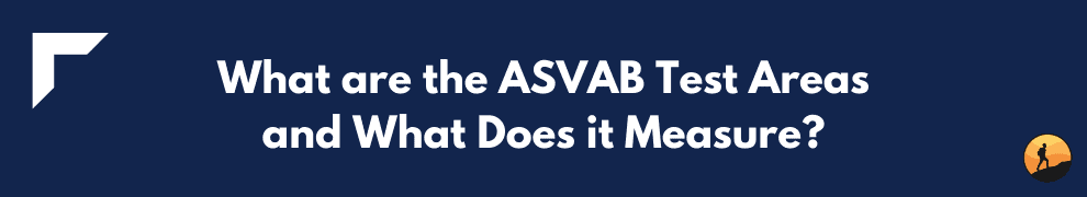 What are the ASVAB Test Areas and What Does it Measure?