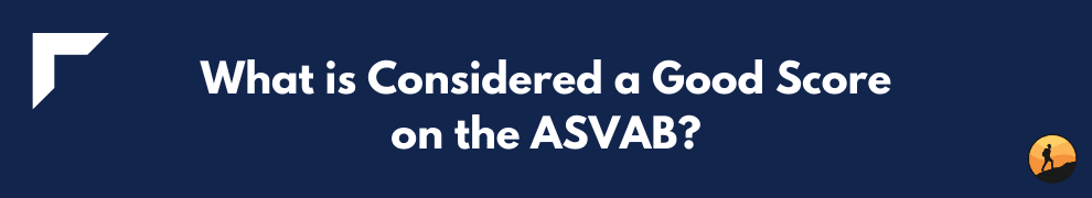 What is Considered a Good Score on the ASVAB?