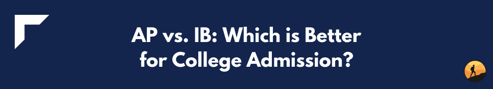 AP vs. IB: Which is Better for College Admission?