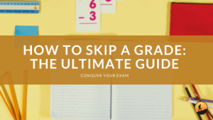 How to Skip a Grade: The Ultimate Guide