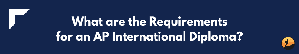 What are the Requirements for an AP International Diploma?