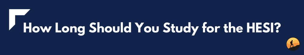 How Long Should You Study for the HESI?
